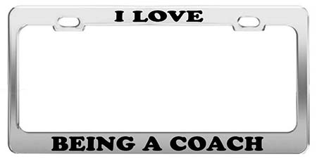 I Love Being A Coach License Plate Frame