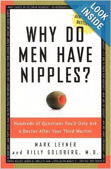 Why Do Men Have Nipples? Hundreds of Questions You'd Only Ask a Doctor After Your Third Martini (Paperback)