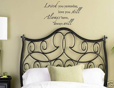 LOVED YOU YESTERDAY LOVE YOU STILL ALWAYS HAVE ALWAYS WILL Vinyl Wall Decal