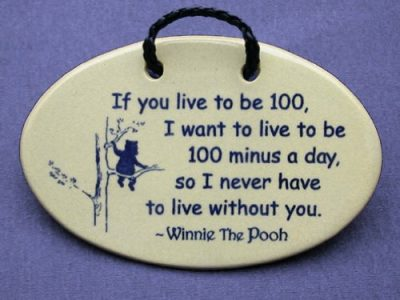 If you live to be 100, I want to live to be 100 minus a day so I never have to live without you Ceramic Plaque