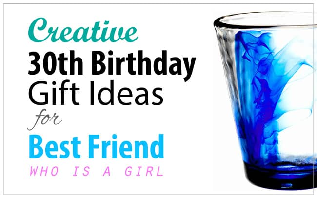 30th Birthday Gift Ideas For Best Friend Female