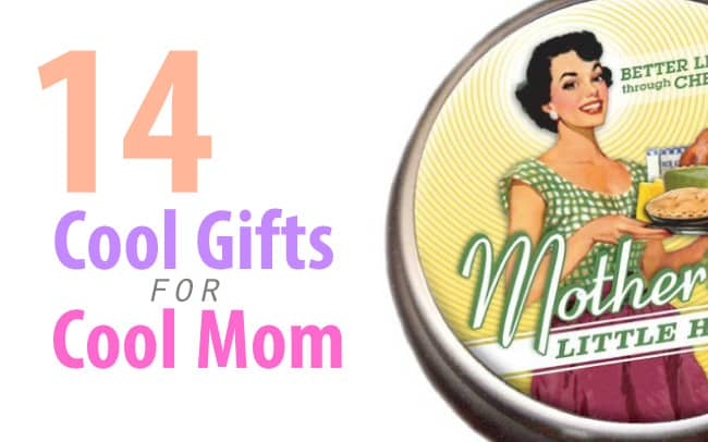 14 Cool Gifts for Cool Mom