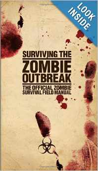 Surviving the Zombie Outbreak- The Official Zombie Survival Field Manual