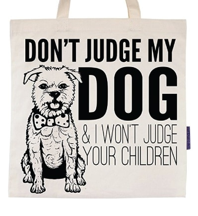 Don't Judge My Dog Eco-Friendly Tote Bag | Dog Lover Gifts