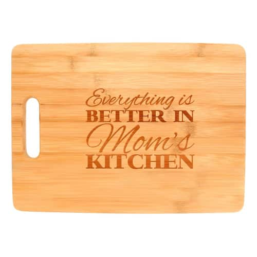 Everything Is Better in Mom's Kitchen Cutting Board