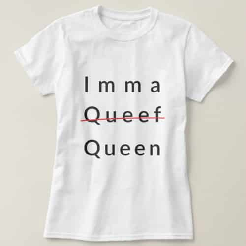 Imma Queef T-Shirt