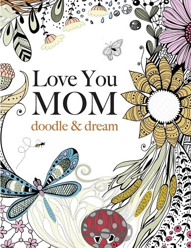Love You MOM: doodle & dream Adult Coloring Book