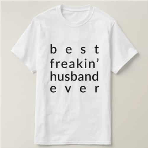 Best Freakin' Husband Ever T shirt