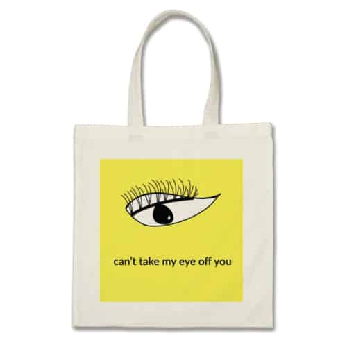 Cant Take My Eye Off You Tote Bag (School Supplies for Girls)