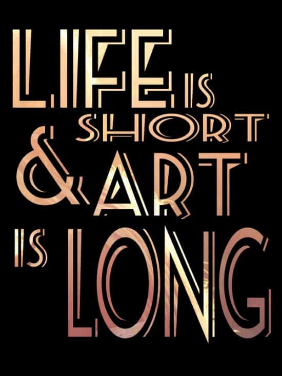 Life is short and art is longLife is short and art is long
