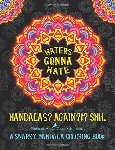 Haters Gonna Hate: A Snarky Mandala Coloring Book