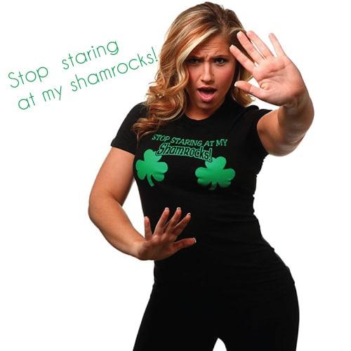 Stop Staring At My Shamrocks Funny T-Shirt