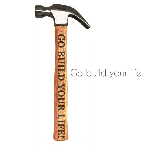 Go Build Your Life Inspirational Hammer