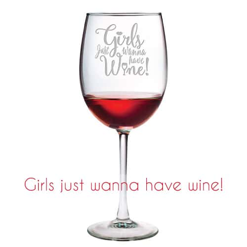 Girls Just Wanna Have Wine Wine Glass