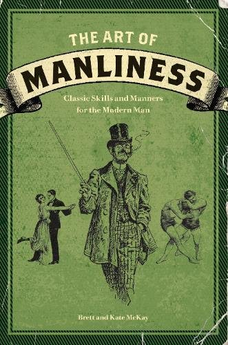 The Art of Manliness: Classic Skills and Manners for the Modern Man | Fathers Day gifts for dad who has everything