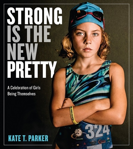 Strong Is the New Pretty: A Celebration of Girls Being Themselves (gifts for girls just because)
