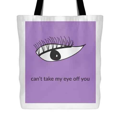 Cant Take My Eye Off You Tote Bag