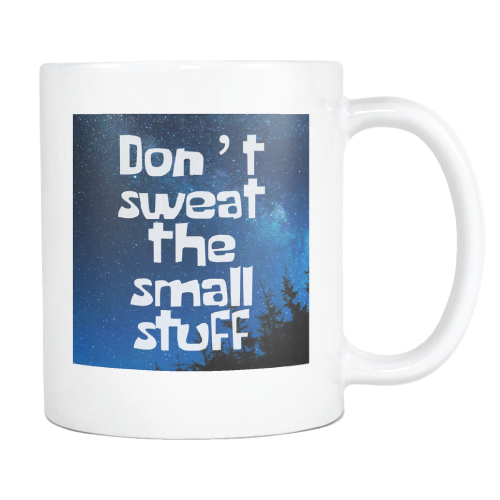 Don't Sweat the Small Stuff Mug