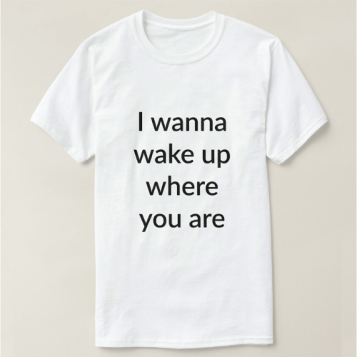 I Wanna Wake Up Where You Are T-Shirt. Long distance relationship gifts. Christmas gifts for boyfriend long distance.