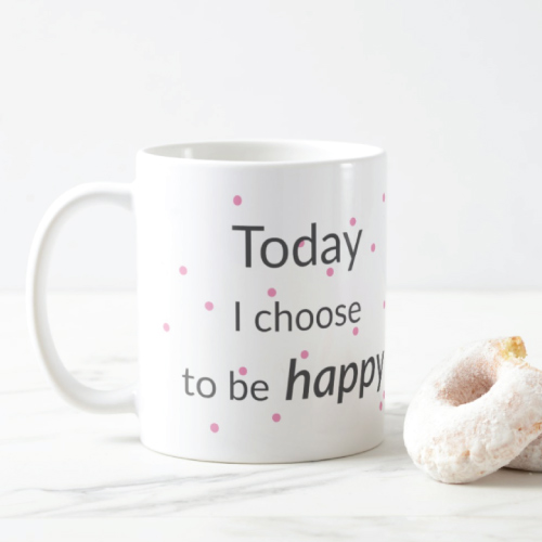 Today I Choose To Be Happy Mug- Christmas gifts for mom