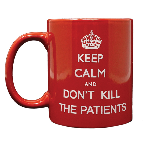 Keep Calm and Don't Kill The Patients Coffee Mug