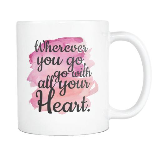 Wherever You Go, Go With All Your Heart Mug