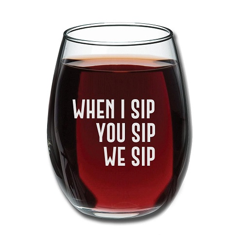 When I Sip, You Sip, We Sip Wine Glass