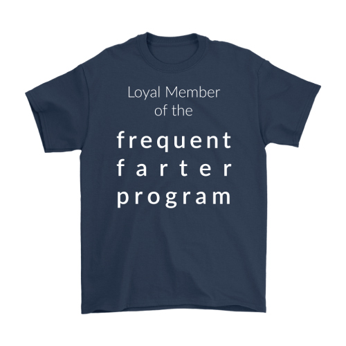 Loyal Member of the Frequent Farter Program Shirt