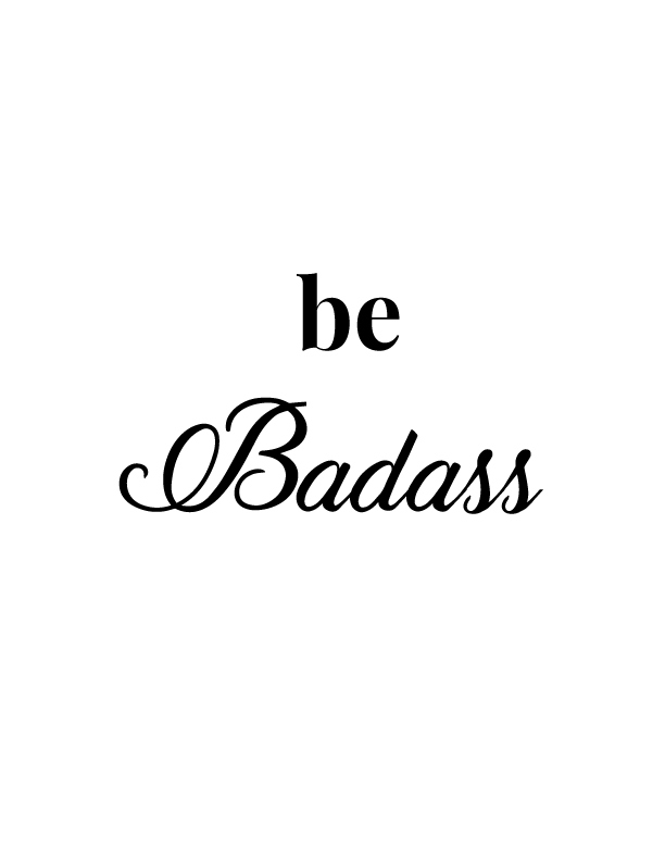 Be Badass | Free Printables by Vivid Lee