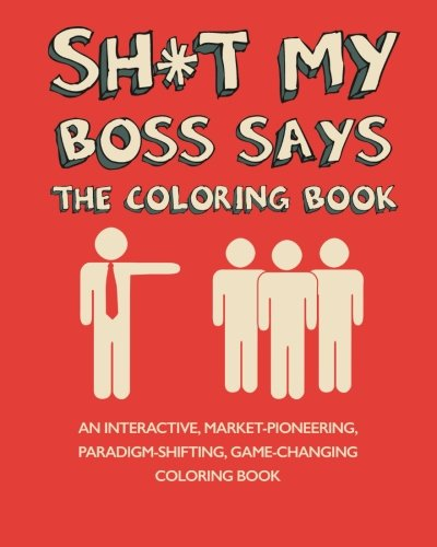 Sh*t My Boss Says Coloring Book