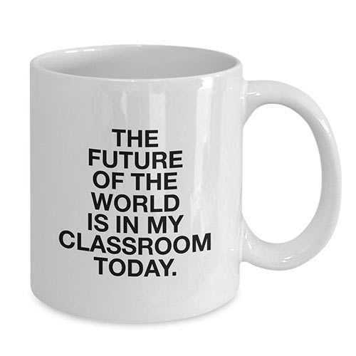 future-of-the-world-is-in-my-classroom-mug