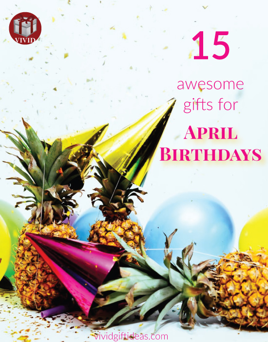 Best Gifts for April Birthdays