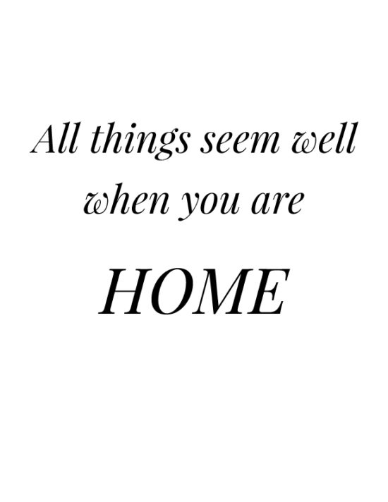 All things seem well when you are home