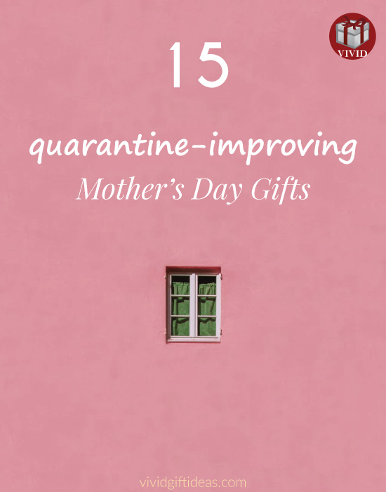 15 Quarantine Gifts To Celebrate Mother's Day At Home