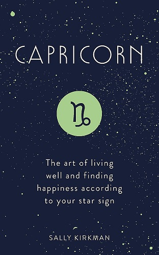 Capricorn: The Art of Living Well and Finding Happiness According to Your Star Sign